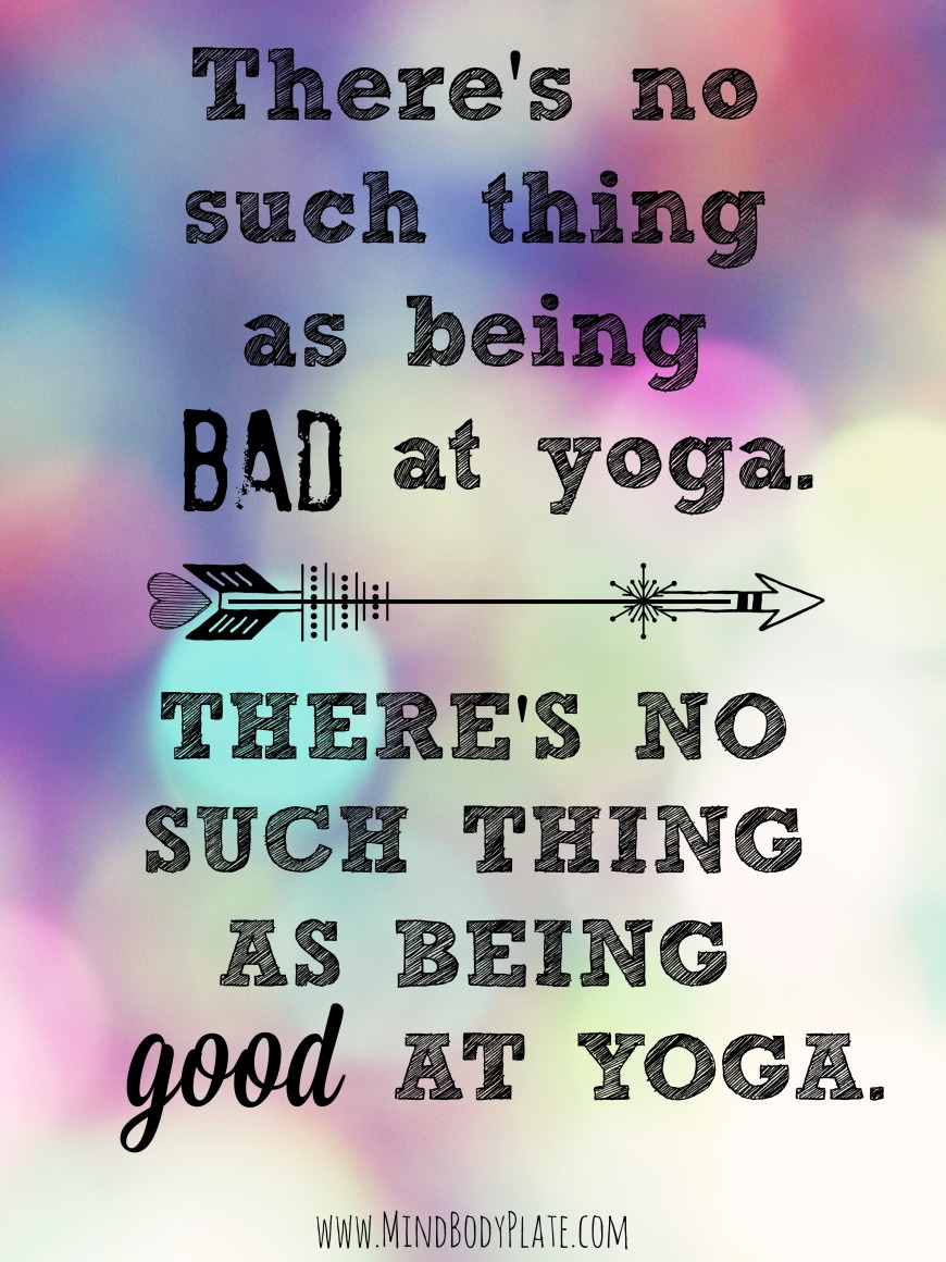 no such thing as being bad at yoga | no such thing as being good at yoga | MindBodyPlate