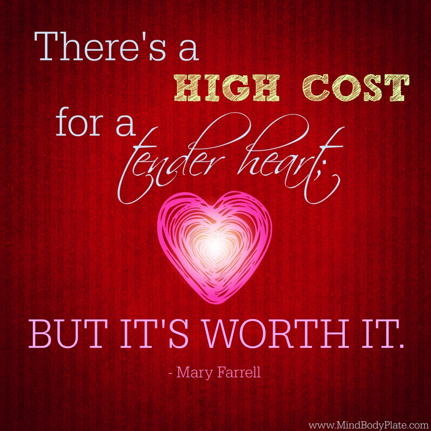 high cost for a tender heart | MindBodyPlate